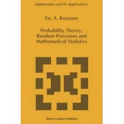 Probability Theory, Random Processes and Mathematical Statistics by Iu. A. Rozanov