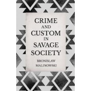 Crime and Custom in Savage Society - An Anthropological Study of Savagery by Bronislaw Malinowski
