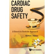 Cardiac Drug Safety: A Bench To Bedside Approach by Matthew J. Killeen