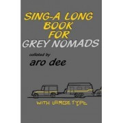Sing-Along Book for Grey Nomads by Aro Dee