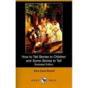 How to Tell Stories to Children and Some Stories to Tell (Illustrated Edition) (Dodo Press) by Sara Cone Bryant