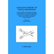 Alhacen's Theory of Visual Perception (First Three Books of Alhacen's de Aspectibus), Volume Two--English Translation by A Mark Smith