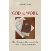 God at Work by David W. Miller