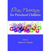 Play Therapy for Preschool Children by Charles E. Schaefer