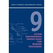 Reeds: Steam Engineering Knowledge for Marine Engineers Volume 9 by Thomas D. Morton