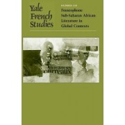 Yale French Studies: Francophone Sub-Saharan African Literature in Global Contexts v. 120 by Alain Mabanckou