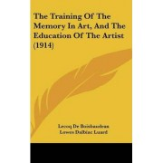 The Training of the Memory in Art, and the Education of the Artist (1914) by Lecoq De Boisbaudran