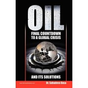 Oil - Final Countdown to a Global Crisis and Its Solutions by Dr Sahadeva Dasa