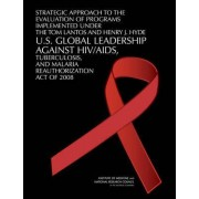 Strategic Approach to the Evaluation of Programs Implemented Under the Tom Lantos and Henry J. Hyde U.S. Global Leadership Against HIV/AIDS, Tuberculosis, and Malaria Reauthorization Act of 2008 by and Malaria Reauthorization Act of 2008 Tuberculosis Comm