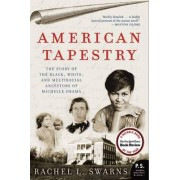 American Tapestry: The Story of the Black, White, and Multiracial Ancestors of Michelle Obama by Rachel L. Swarns