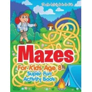 Mazes for Kids Age 8 - Super Fun Activity Book by Smarter Activity Books For Kids