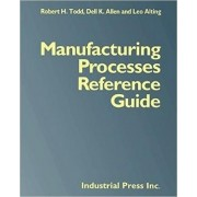 Manufacturing Processes Reference Guide by Robert H. Todd