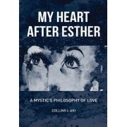 My Heart After Esther: A Mystic's Philosophy of Love