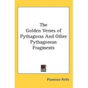 The Golden Verses of Pythagoras and Other Pythagorean Fragments by Florence Firth