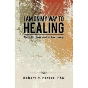 I Am on My Way to Healing by Phd Robert P Parker