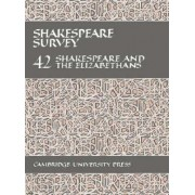 Shakespeare Survey: Volume 42, Shakespeare and the Elizabethans by Stanley W. Wells