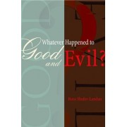 Whatever Happened to Good and Evil? by Russ Shafer-Landau