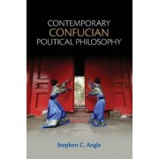Contemporary Confucian Political Philosophy by Stephen C. Angle