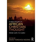 A New History of African Christian Thought by David Tonghou Ngong