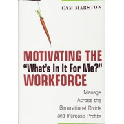 Motivating the What's in it for Me? Workforce by E.H. Marston