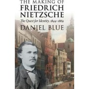 The Making of Friedrich Nietzsche by Daniel Blue