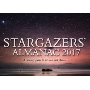 Stargazers' Almanac: A Monthly Guide to the Stars and Planets 2017 by Bob Mizon