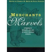 Merchants and Marvels by Pamela H. Smith