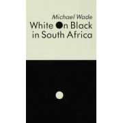 White on Black in South Africa by Michael Wade