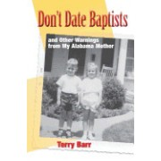 Don't Date Baptists: And Other Warnings from My Alabama Mother