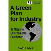 A Green Plan for Industry by David J. Schell