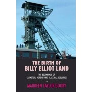 The Birth of Billy Elliot Land by Maureen Taylor-Gooby