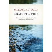 Against the Tide by Mr. Miroslav Volf