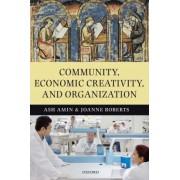 Community, Economic Creativity, and Organization by Ash Amin