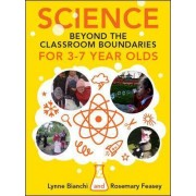 Science beyond the Classroom Boundaries for 3-7 year olds by Lynne Bianchi