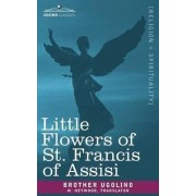 Little Flowers of St. Francis of Assisi by Francis Of Assi Saint Francis of Assisi
