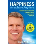 Happiness Anywhere Anytime by Dr Bruce Wells