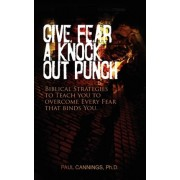 Give Fear a Knock Out Punch by Dr Paul Cannings