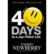 40 Days to a Joy-Filled Life by Tommy Newberry