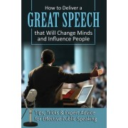 How to Deliver a Great Speech That Will Change Minds & Influence People by Richard Helweg