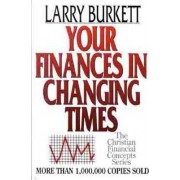 Your Finances in Changing Times by Larry Burkett