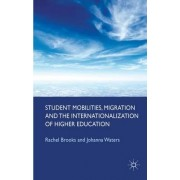 Student Mobilities, Migration and the Internationalization of Higher Education by Rachel Brooks