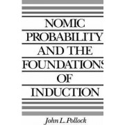 Nomic Probability and the Foundations of Induction by John L. Pollock