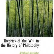 Theories of the Will in the History of Philosophy by Archibald Alexander