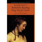 Rembrandt's 'Bathsheba Reading King David's Letter' by Ann Jensen Adams