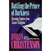 Battling the Prince of Darkness; Rescuing Captives from Satan's Kingdom by Evelyn Carol Christenson