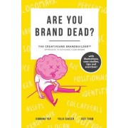 Are You Brand Dead?: The Creativeans Brandbuilder(tm) Approach to Building Your Brand