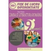 LIMBA SI LITERATURA ROMANA. FISE DE LUCRU DIFERENTIATE. CLASA A IX-A. SEMESTRUL II