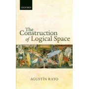 The Construction of Logical Space by Agustin Rayo