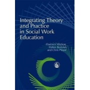 Integrating Theory and Practice in Social Work Education by Florence Watson