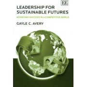 Leadership for Sustainable Futures by Gayle C. Avery